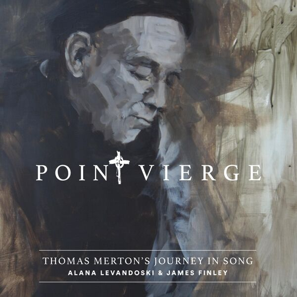 Cover art for Point Vierge: Thomas Merton's Journey in Song
